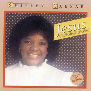 Jesus i love calling your name by shirley