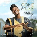 Song Mp3 Download: Testimony – Gone For Life + Lyrics