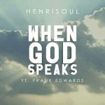 Song Mp3 Download: Henrisoul – When God Speaks + Lyrics
