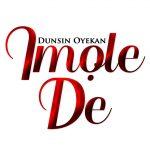 Song Mp3 Download: Dunsin Oyekan - Imole De + Lyrics