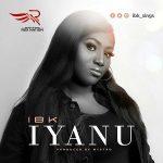 Song Mp3 Download: IBK – Iyanu + Lyrics