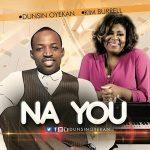 Song Mp3 Download: Dunsin Oyekan ft Kim Burrell – Na You + Lyrics