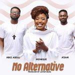 Song Mp3 Download: Monique – No Alternative ft Adam & Mike Abdul + Lyrics