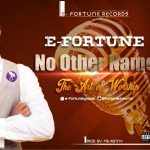 Song Mp3 Download: E Fortune – No Other Name + Lyrics