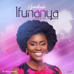 Song Mp3 Download: Yadah –  Ifunanya + Lyrics