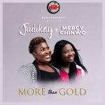 Song Mp3 Download: Judikay ft Mercy Chinwo – More Than Gold + Lyrics