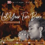 Song Mp3 Download: Pastor Ifeoma Eze – Let Your Fire Burn + Video