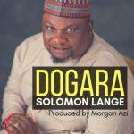 Song Mp3 Download: Solomon Lange – Dogara + Lyrics