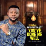 Song Mp3 Download: Winner Might – You've Done Me Well