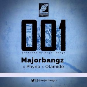 001 by Major Bangz fy Phyno & Olamide