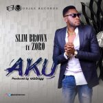 Song Mp3 Download: Slim Brown ft Zoro – Aku