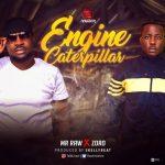 SOng Mp3 Download: Mr. Raw ft Zoro - Engine Catapiller