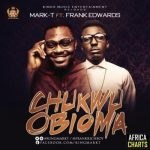 Song Mp3 Download: Mark T. ft Frank Edwards – Chukwu Obioma + Lyrics