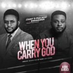 Song Mp3 Download: Jimmy D Psalmist ft Emmasings- When You Carry God