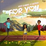 Song Mp3 Download: Kiss Daniel ft Wizkid – For You