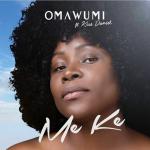 Song Mp3 Download: Omawumi ft Kiss Daniel - Me Ke