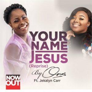 Onos-Ariyo-Your Name Jesus Reprise Ft Jekalyn Carr