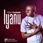 Song Mp3 Download: Elijah Oyelade - Iyanu