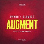 Song Mp3 Download: Phyno x Olamide – Augment