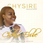 Song Mp3 Download: Chysire – Chukwu Ebube + Lyrics