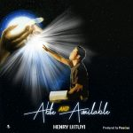 Song Mp3 Download: Henry Ijituyi – Able and Available + Lyrics