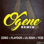 Song Mp3 Download: Zoro – Ogene Remix ft Flavour x Lil Kesh x YCee
