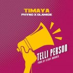 Song Mp3 Download: Timaya – Telli Person ft Phyno x Olamide