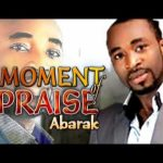 Song Mp3 Download: Abarak – Moment Of Praise
