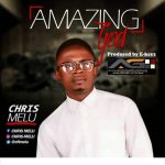 Song Mp3 Download: Chris Melu – Amazing God + Lyrics