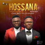 Song Mp3 Download: Chris Melu ft Petersongs – Hosanna + Lyrics