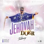 Song Mp3 Download: Testimony – Jehovah Doer