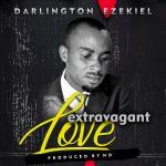 Song Mp3 Download: Darlington Ezekiel – Extravagant Love + Lyrics