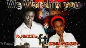 We worship you by Ajiwiztdom ft Sam Angel