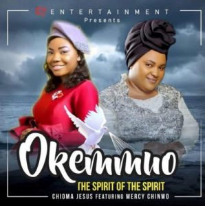 Okemmuo by Chioma Jesus ft Mercy Chinwo