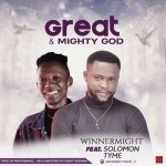 Song Mp3 Download: WinnerMighty ft Solomon Tyme – Great And Mighty God