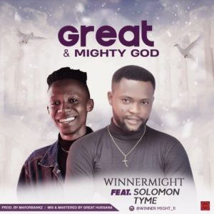 WinnerMight ft. Solomon Tyme – Great & Mighty God