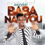 Song Mp3 Download: Eazykel – Baba Na you