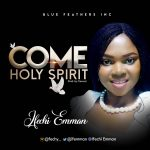 Song Mp3 Download: Ifechi Emman – Come Holy Spirit