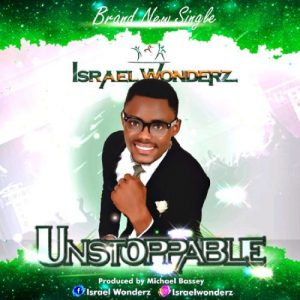 Unstoppable by Israel Wonderz