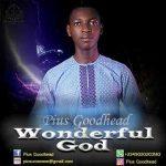 Song Mp3 Download: Pius Goodhead – Wonderful God