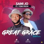 Song Mp3 Download: Sami Jo ft Yomi Frosh – Great Grace