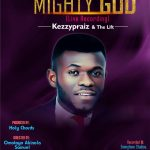 Song Mp3 Download: Kezzypraiz & The Lift - Mighty God