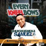 Song Mp3 Download: Chukwuemeka Samuel – Every Kneel Bows