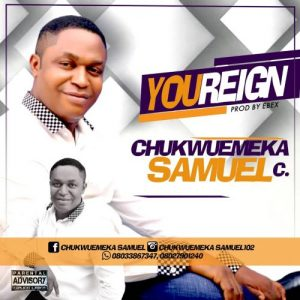 You Reign by Chukwuemeka Samuel