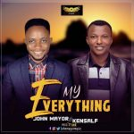 Song + Lyrics: John Mayor ft. Kensalf – My Everything
