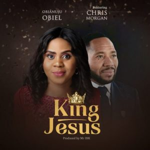 Obianuku Obiek ft Chris Morgan - King Jesus