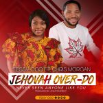 Song Mp3 Download: Tessy Ogo ft Chris Morgan – Jehovah Over-Do