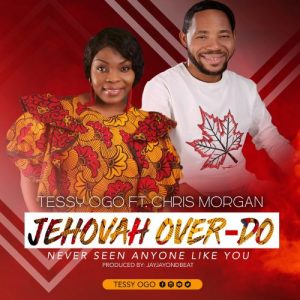 Jehovah Over Do by Tessy Ogo ft Chris Morgan