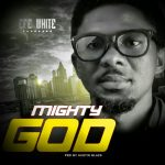 Song Mp3 Download: Efe White - Mighty God