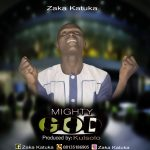 Song Mp3 Download: Zaka Katuka – Mighty God